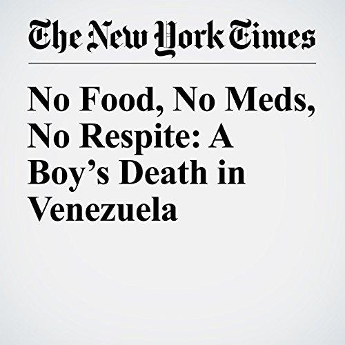 No Food, No Meds, No Respite: A Boy's Death in Venezuela cover art