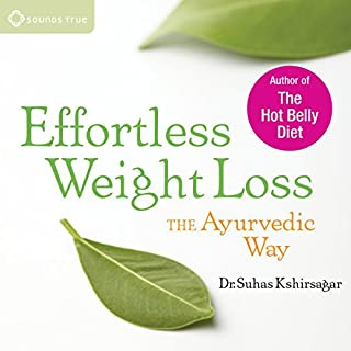 Effortless Weight Loss     The Ayurvedic Way              By:                                                                                                                                 Suhas Kshirsagar BAMS                               Narrated by:                                                                                                                                 Suhas Kshirsagar BAMS                      Length: 1 hr and 50 mins     53 ratings     Overall 4.6