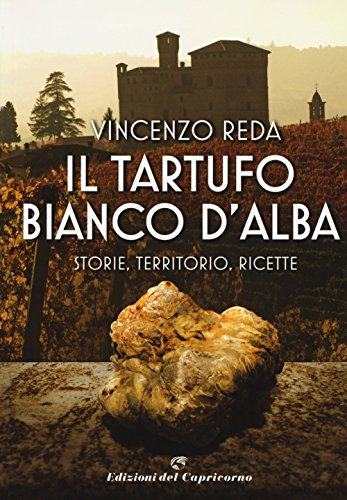 Il tartufo bianco d'Alba. Storie, territorio, ricette