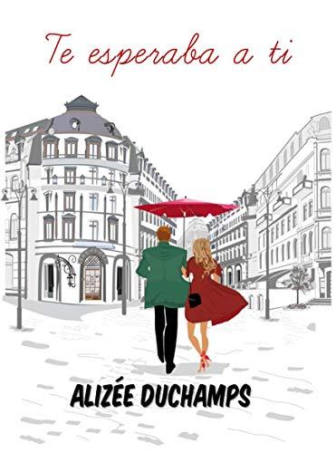 Te esperaba a ti de Alizée Duchamps