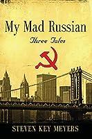 My Mad Russian: Three Tales