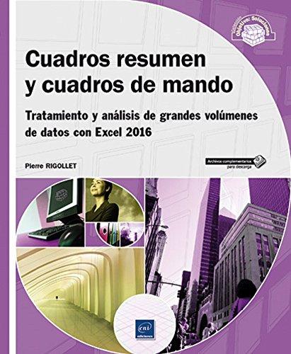 Cuadros resumen y cuadros de mando. Tratamiento y análisis de grandes volúmenes de datos con Excel 2016