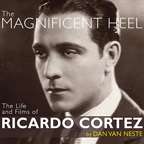 The Magnificent Heel: The Life and Films of Ricardo Cortez cover art