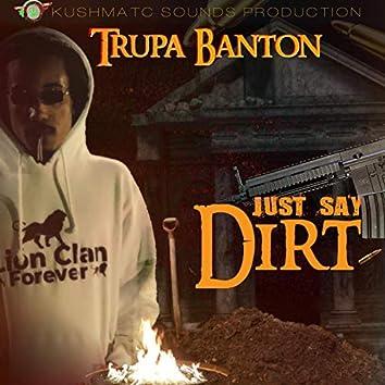 Just Say Dirt