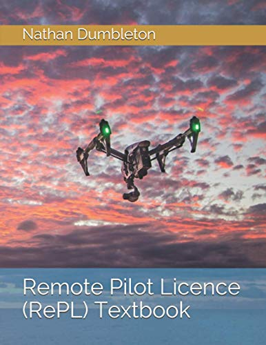 Remote Pilot Licence (RePL) Textbook: CASA RPA Training