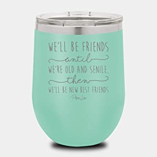 PIPER LOU - WE'LL BE FRIENDS UNTIL Stainless Steel Insulated 12 Oz. Wine Cup With Lid- Teal