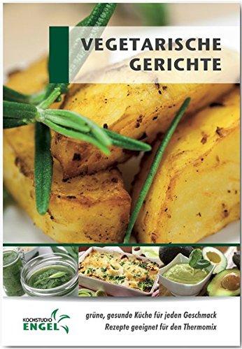 Vegetarische Gerichte Rezepte geeignet für den Thermomix: grüne gesunde Küche für jeden Geschmack