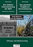 DIE TÖDLICHE GRENZSICHERUNG DER DDR & DAS GEHEIME PROJEKT ZUR GRENZSICHERUNG: Zwei Bücher zum Kombi-Preis!