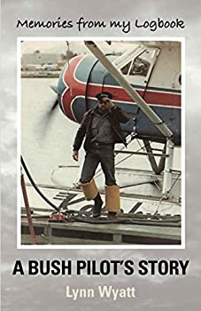 MEMORIES FROM MY LOGBOOK  A Bush Pilot s Story