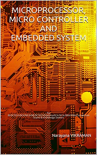 MICROPROCESSOR, MICRO CONTROLLER AND EMBEDDED SYSTEM: For BE/B.TECH/BCA/MCA/ME/M.TECH/Diploma/B.Sc/M.Sc/BBA/MBA/Competitive Exams & Knowledge Seekers (English Edition)