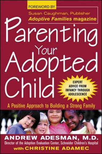 Parenting Your Adopted Child : A Positive Approach to Building a Strong Family