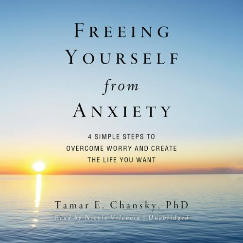 Freeing Yourself from Anxiety audiobook cover art