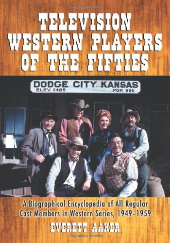 Television Western Players of the Fifties: A Biographical En