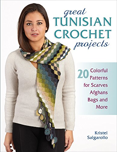 Great Tunisian Crochet Projects: 20 Colorful Patterns for Scarves, Afghans, Bags and More