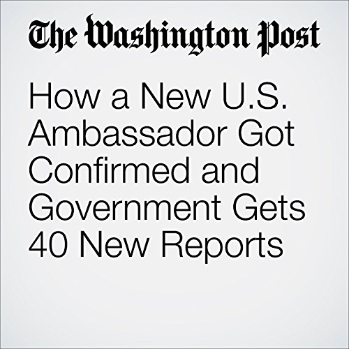 How a New U.S. Ambassador Got Confirmed and Government Gets 40 New Reports cover art