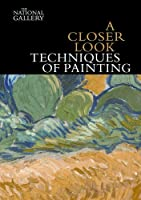 A Closer Look: Techniques of Painting