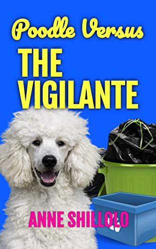Poodle Versus The Vigilante (Cottage Country Cozy Mysteries Book 7) by [Anne Shillolo]