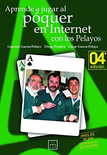 Aprende A Jugar Póquer con Los Pelayos En Internet: El Equipo de Los Pelayos, Famoso Por Haber Ganado Sistemáticamente En Las Ruletas de Todo El Mundo ... Es El Primer Libro Sobre P (Sello LEO)