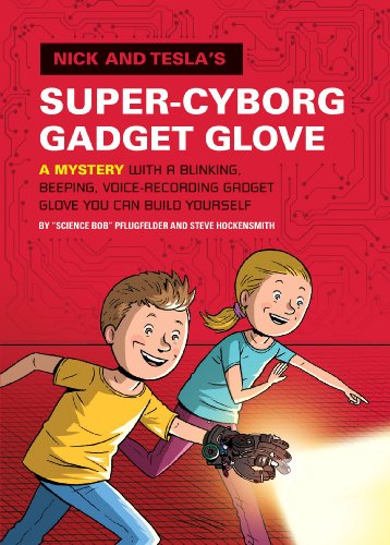 Nick and Tesla's Super-Cyborg Gadget Glove: A Mystery with a Blinking, Beeping, Voice-Recording Gadget Glove You Can Build Yourself (English Edition)