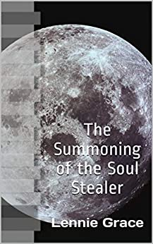 The Summoning of the Soul Stealer (Spirit Finder Files Book 0) by [Lennie Grace]