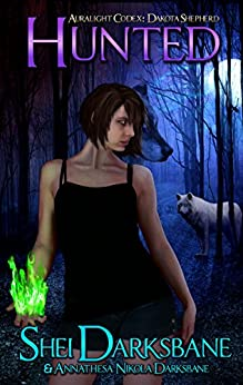 Hunted: An urban fantasy with werewolves, vampires, and ancient monsters. (Auralight Codex-Dakota Shepherd Book 2) by [Shei Darksbane, Annathesa Nikola Darksbane]