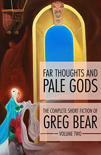 Far Thoughts and Pale Gods (The Complete Short Fiction of Greg Bear Book 2)