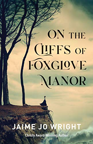 On the Cliffs of Foxglove Manor by [Jaime Jo Wright]