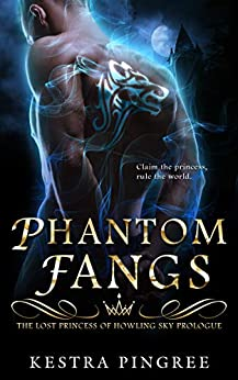 Phantom Fangs: The Lost Princess of Howling Sky Prologue by [Kestra Pingree]