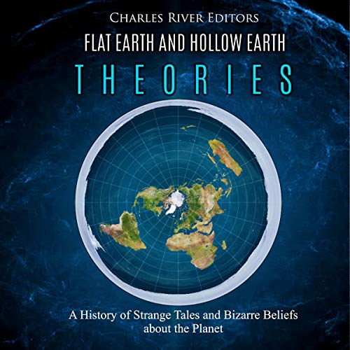 Flat Earth and Hollow Earth Theories     A History of Strange Tales and Bizarre Beliefs About the Planet              By:                                                                                                                                 Charles River Editors                               Narrated by:                                                                                                                                 Jim Johnston                      Length: 2 hrs and 30 mins     1 rating     Overall 3.0