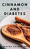 CINNAMON AND DIABETES : Basic Guide To Cinnamon And Diabetes For Staying Healthy And Feeling Good