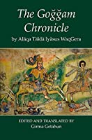 The Goggam Chronicle (Sources of African History)