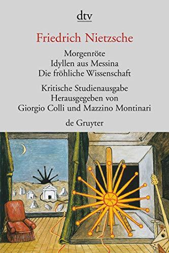 Morgenröte / Idyllen aus Messina / Die fröhliche Wissenschaft. Herausgegeben von G. Colli und M. Montinari.: Kritische Studienausgabe