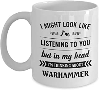 Warhammer Mug - I Might Look Like I'm Listening To You But In My Head I'm Thinking About - Funny Novelty Ceramic Coffee & Tea Cup Cool Gifts For Men O