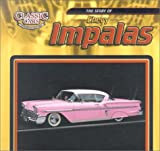 The Story of Chevy Impalas (Classic Cars: An Imagination Library Series)