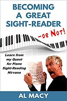 Becoming a Great Sight-Reader -- or Not! Learn from my Quest for Piano Sight-Reading Nirvana by [Al Macy]