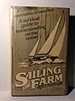 Sailing the Farm: Independence on Thirty Feet - A Survival Guide to Homesteading the Ocean 089815085X Book Cover