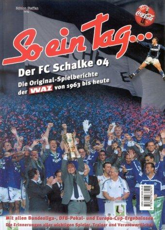 So ein Tag . . ., Der FC Schalke 04, Die Original-Spielberichte der WAZ von 1963 bis heute