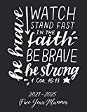 Be Brave ..1 Corinthians 16:13~2021-2025 Five Year Planner: Large 60 Month Planner 2021-2025|Christian 60 Months Calendar|5 Year Planner and Monthly ... Planner 2021-2025|Holy Bible Verse Planner