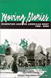 Moving Stories: Migration And The American West, 1850-2000 (Halcyon, V. 23.)
