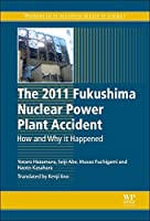 The 2011 Fukushima Nuclear Power Plant Accident: How and Why It Happened (Woodhead Publishing Series in Energy)
