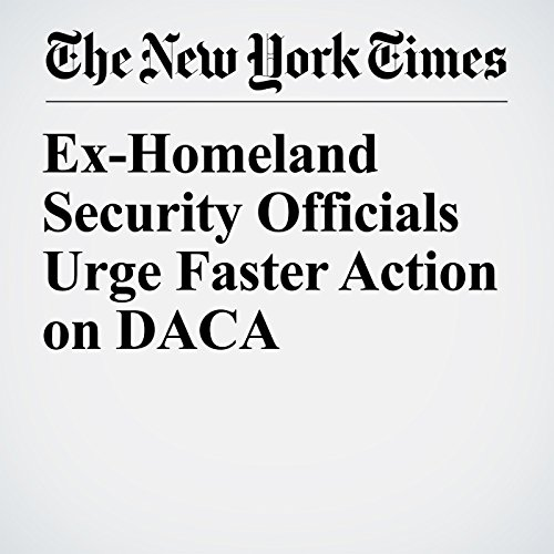 Ex-Homeland Security Officials Urge Faster Action on DACA copertina