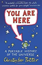 You Are Here: A Portable History of the Universe by Potter, Christopher (2009) Hardcover