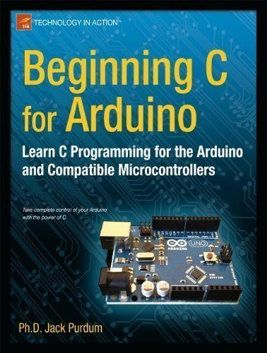 Beginning C for Arduino: Learn C Programming for the Arduino and Compatible Microcontrollers by Purdum, Jack 1st (first) New Edition (2013)