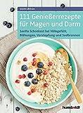 111 Genießerrezepte für Magen und Darm: Sanfte Schonkost bei Völlegefühl, Blähungen, Verstopfung, Sodbrennen & Co., Die Verdauung entlasten