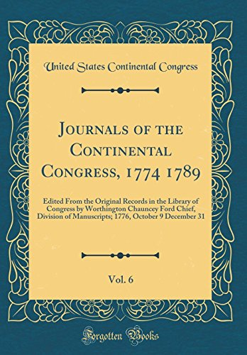 Journals of the Continental Congress, 1774 1789, Vol. 6: Edited From the Original Records in the Library of Congress by Worthington Chauncey Ford ... 1776, October 9 December 31 (Classic Reprint)