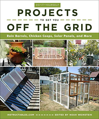Compare Textbook Prices for Do-It-Yourself Projects to Get You Off the Grid: Rain Barrels, Chicken Coops, Solar Panels, and More Illustrated Edition ISBN 9781510738454 by Instructables.com,Weinstein, Noah