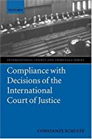Compliance With Decisions Of The International Court Of Justice (International Courts and Tribunals Series)