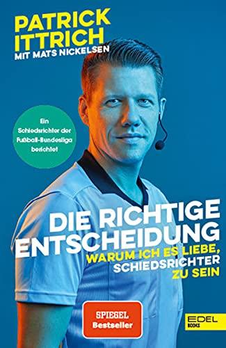 Die richtige Entscheidung: Warum ich es liebe, Schiedsrichter zu sein. Ein Schiedsrichter der Fußball-Bundesliga berichtet - Nominiert für das Fußballbuch des Jahres 2021