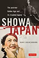 SHOWA JAPAN―The Post‐War Golden Age and Its Troubled Legacy