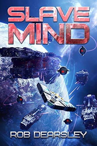 Book: Slave Mind (The Terran Legacy Book 1) by Rob Dearsley